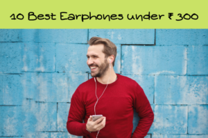 Best Earphones under 300 rs