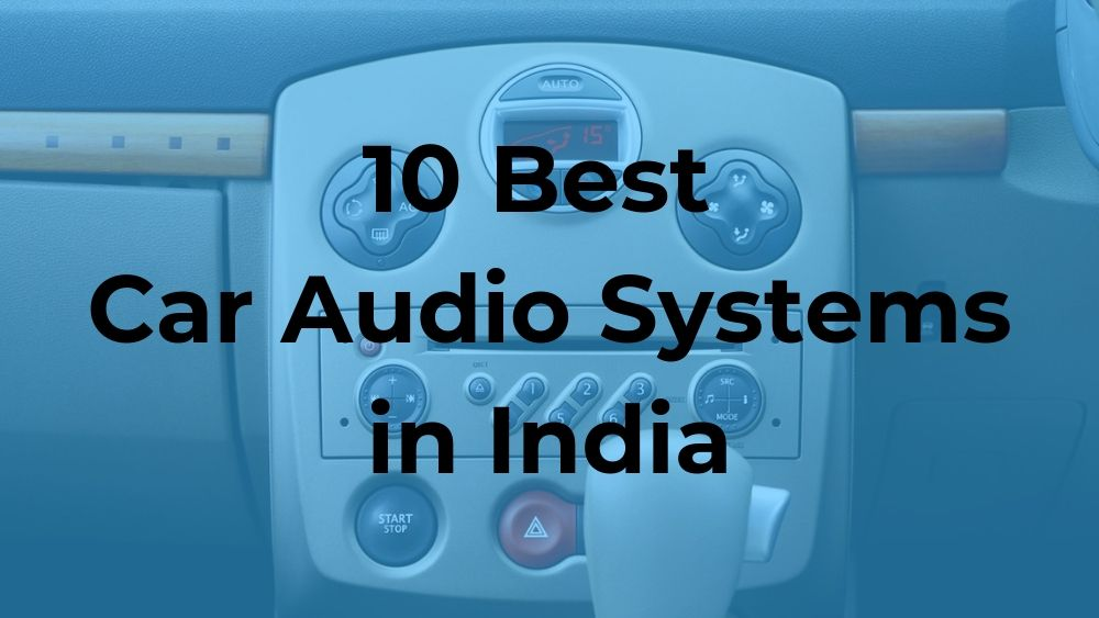 Top 10 Best Car Audio Systems in India